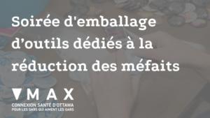 MAX Ottawa Soirée d'emballage d'outils dédiés à la réduction des méfaits