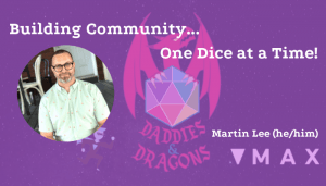 Blog post banner: Building Community, One Dice at a Time written by Martin Lee, he/him, about his community maximizer project Dungeons and Daddies.