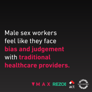 Male sex workers feel like they face bias and judgement with traditional healthcare providers