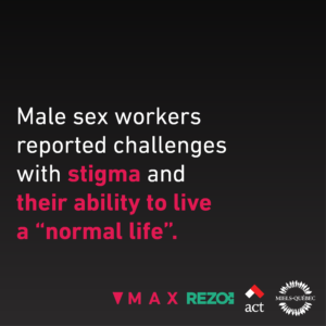 "Male sex workers reported challenges with stigma and their ability to live a ""normal life,"""