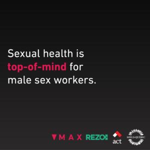 Sexual health is top-of-mind for male sex workers.