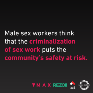 Male sex workers think that the criminalization of sex work puts the community's safety at risk.