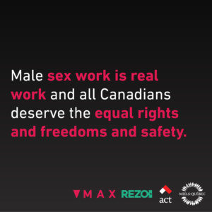 Male sex work is real work and all Canadians deserve the equal rights and freedoms and safety.
