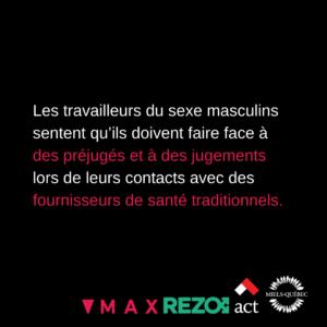 Les travailleurs du sexe masculins sentent qu'ils doivent faire face à des préjugés et à des jugements lors de leurs contacts avec des fournisseurs de santé traditionnels.